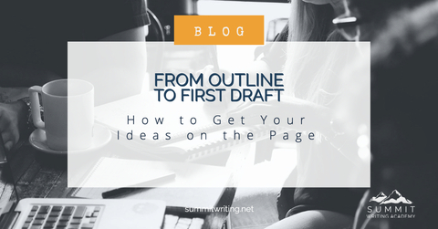 From Outline to First Draft: How to Get Your Ideas on the Page